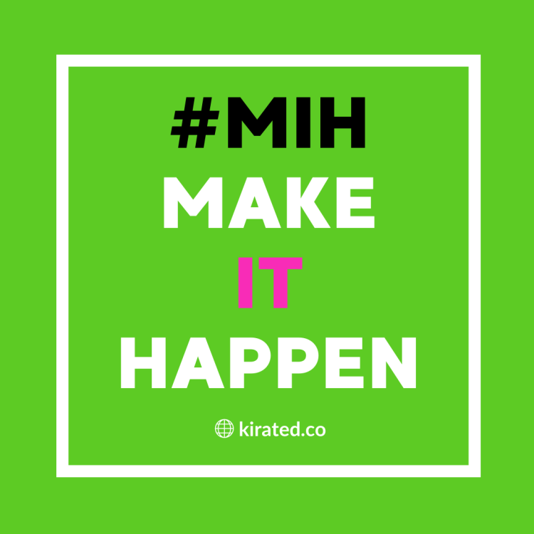 #MIH Make IT Happen is the KIRated Mantra