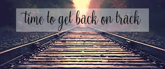 3 Tips To Get Back On Track