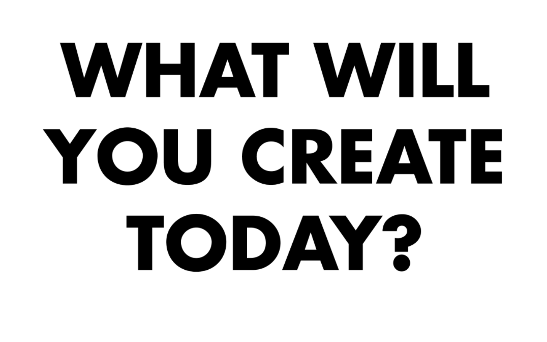 What Did You Create Today?