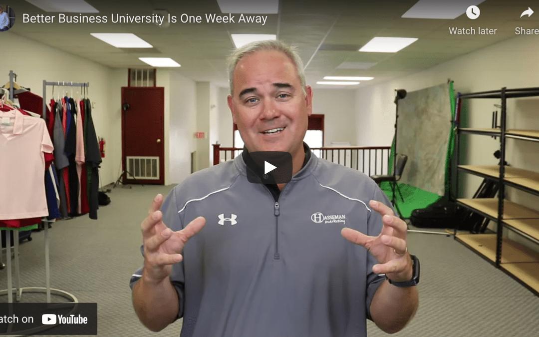 Better Business University…One Week Away
