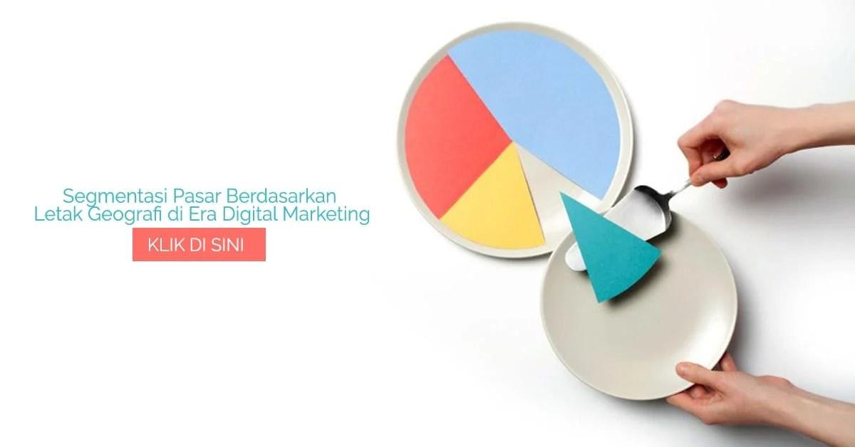 Segmentasi Pasar Berdasarkan Letak Geografi di Era Digital Marketing