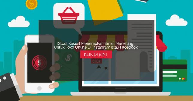 Studi Kasus Menerapkan Email Marketing Untuk Toko Online Di Instagram atau Facebook