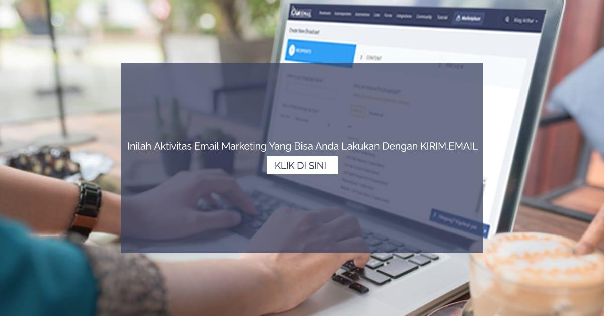Inilah Aktivitas Email Marketing Yang Bisa Anda Lakukan Dengan KIRIMEMAIL