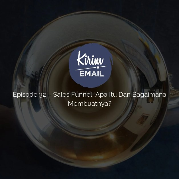 Episode 32 – Sales Funnel, Apa Itu Dan Bagaimana Membuatnya_
