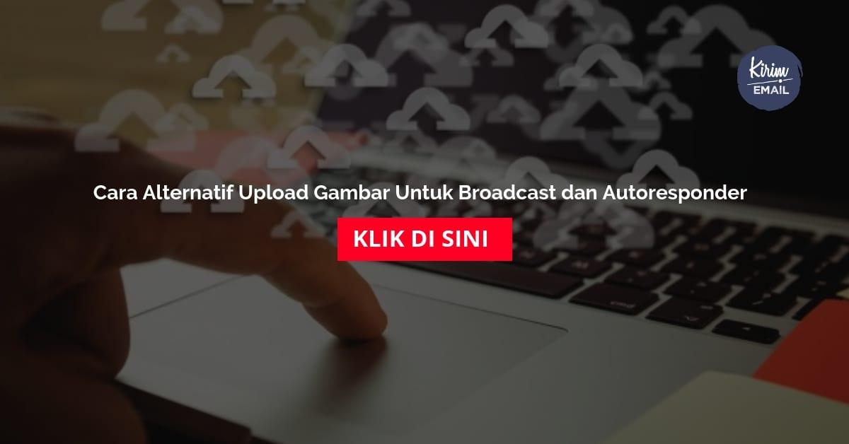 Cara Alternatif Upload Gambar Untuk Broadcast dan Autoresponder