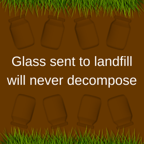Glass sent to landfill will never decompose