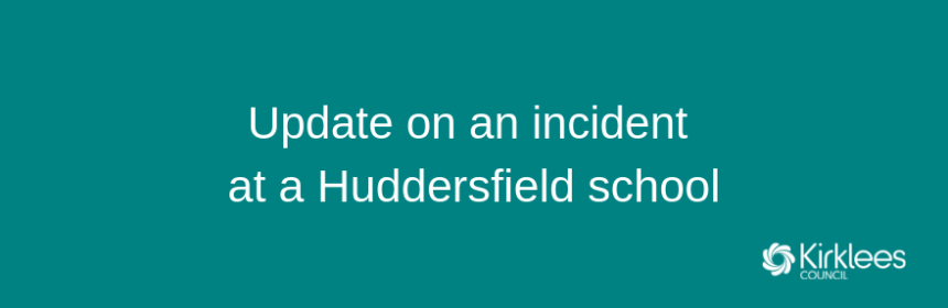 Kirklees Council update on incident at a Huddersfield school
