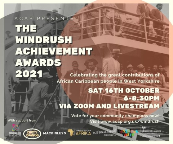 The Windrush Achievement Awards 2021. Celebrating the great contributions of African Caribbean people in West Yorkshire. Sat 16th October 6-8:30pm via zoom and livestream