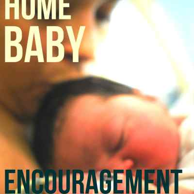 Bringing Home Baby: Encouragement for Moms