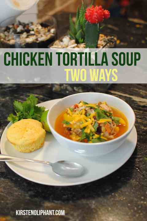 Delicious and easy chicken tortilla soup, two ways.