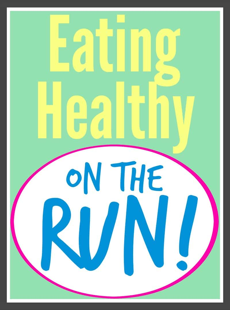 Tips for Eating Healthy on the Run, whether that's a busy schedule or heading out of town.