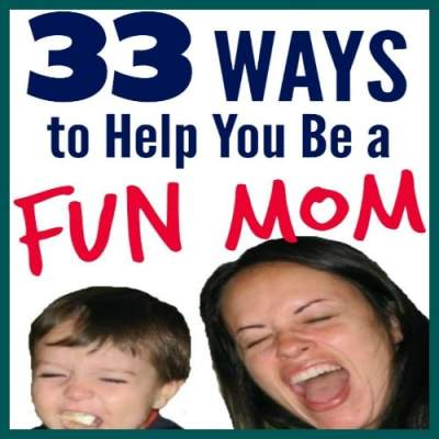 33 Ways to Help You Be a Fun Mom