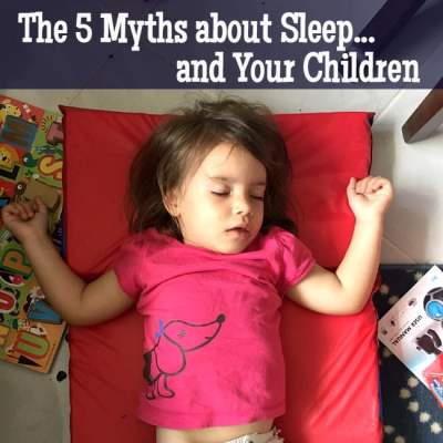 5 Myths about Sleep and Your Children