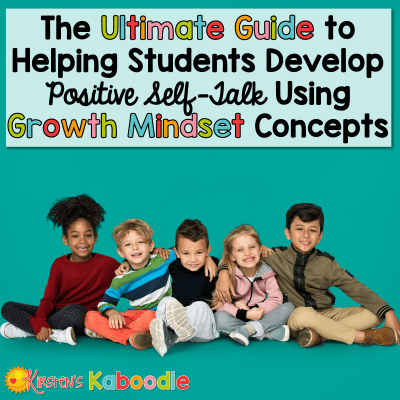 The Ultimate Guide to Helping Students Shift Self-Talk from a Fixed Mindset to a Growth Mindset