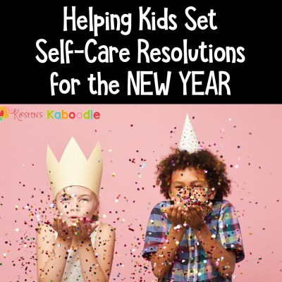New Year's Resolutions for Kids: Setting Self-Care Resolutions and Intentions