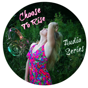 Choose To Rise Audio Series