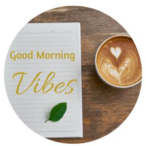 GOOD MORNING VIBES