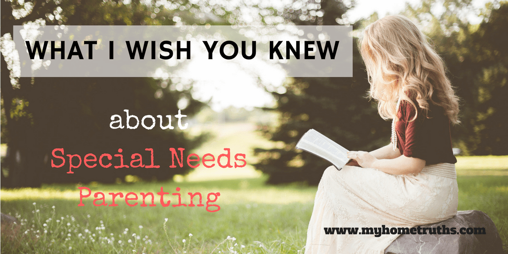 What I wish you knew about special needs parenting - www.myhometruths.com