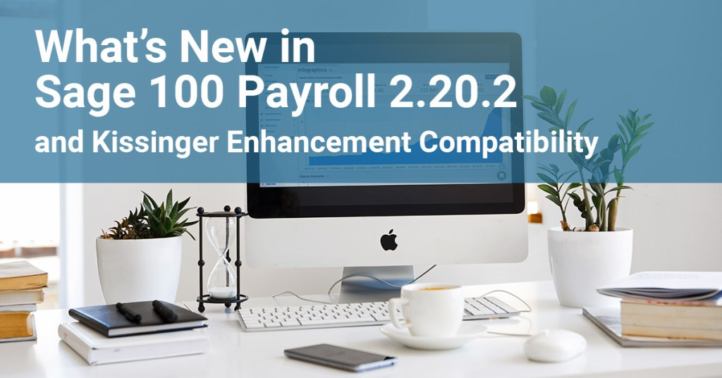 What's new in Sage 100 Payroll 2.20.2 and Kissinger Enhancement Compatibility