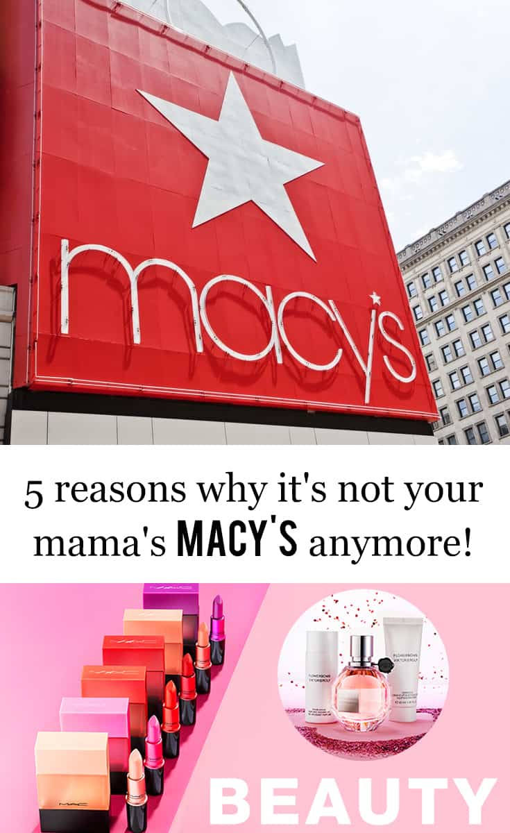 5 Reasons Why It's Not Your Mama's Macy's Anymore #beauty #fashion #shopping