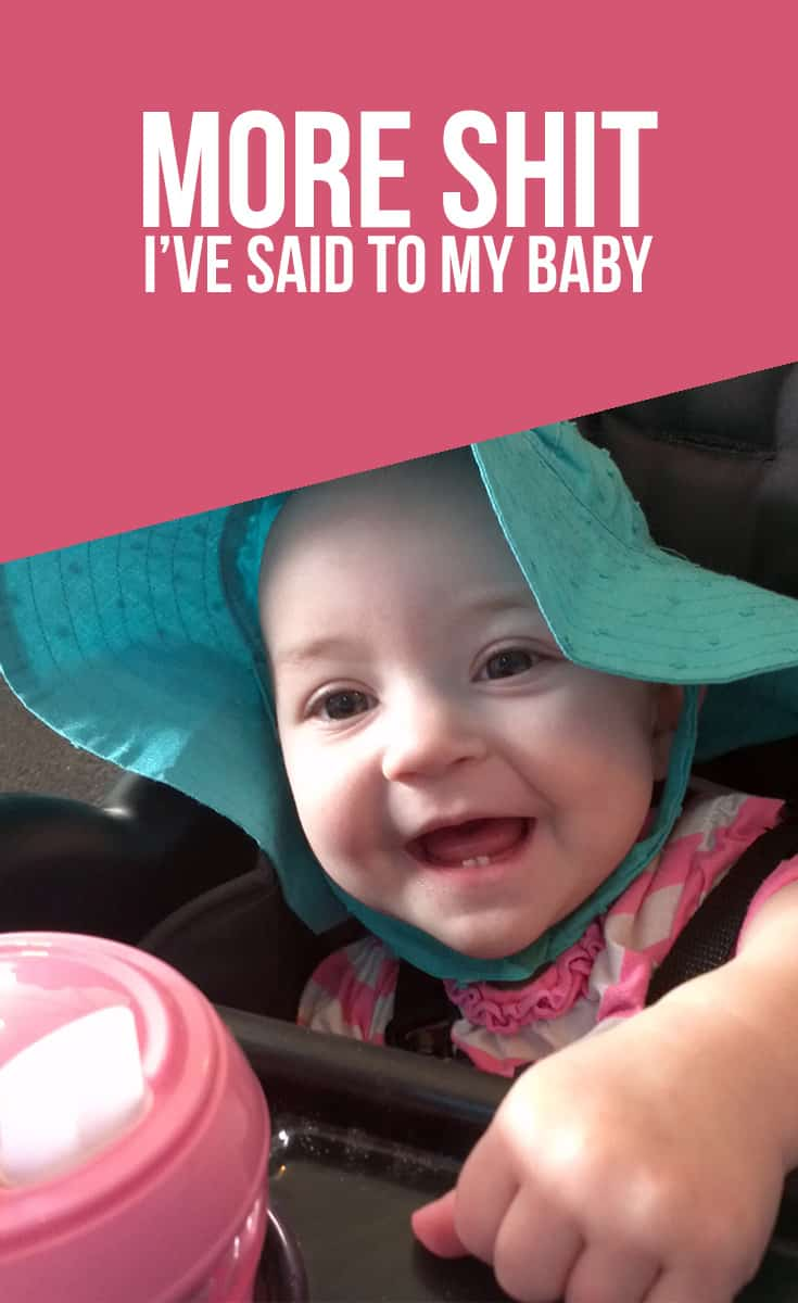 More Shit I've Said to My Baby #parenting #badparentingmoments