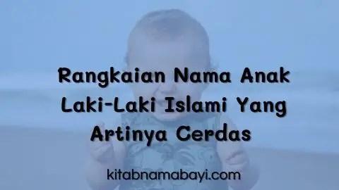 Rangkaian Nama Anak Laki-Laki Islami Yang Artinya Cerdas