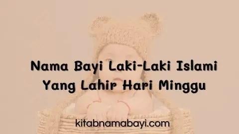 Nama Bayi Laki-Laki Islam Lahir Hari Minggu
