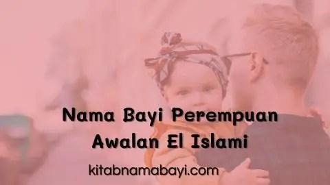 Nama Bayi Perempuan Awalan El Islami