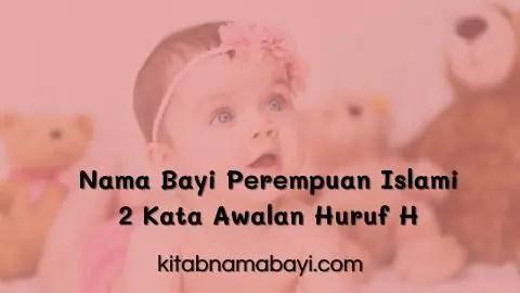 nama bayi perempuan islami 2 kata awalan huruf H