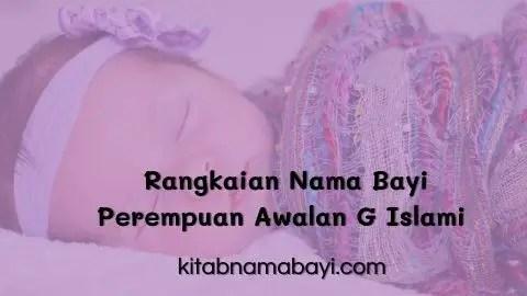 Rangkaian Nama Bayi Perempuan Awalan G Islami