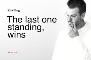 KitBlog.com — The last one standing, wins