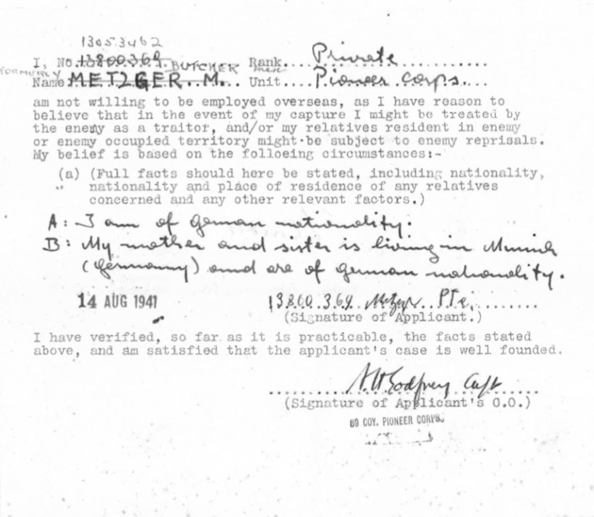 """Kitchener camp, Max Metzger, Pioneer Corps, 69 Company, Not willing to be employed overseas, """"In the event of my capture I might be treated by the enemy as a traitor, and/or my relatives resident in enemy or enemy occupied territory might be subject to enemy reprisals, 14 August 1941"""