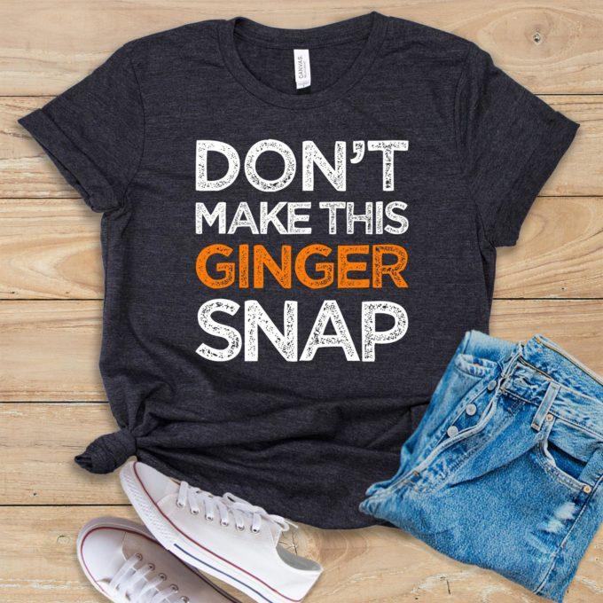 Don't Make This Ginger Snap Shirt