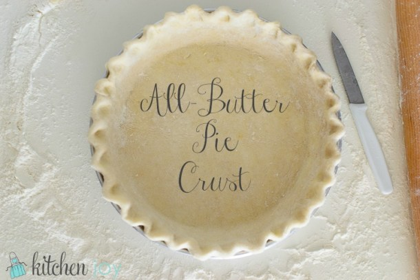 All-Butter Pie Crust ~ Kitchen Joy