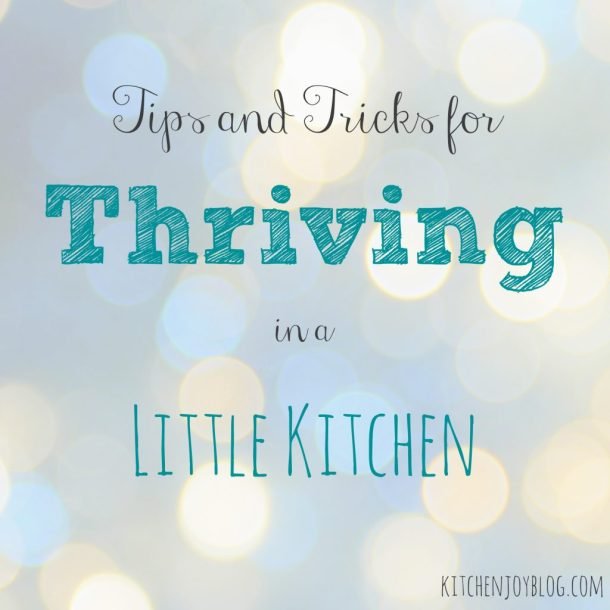 Thriving in a Little Kitchen - Kitchen Joy