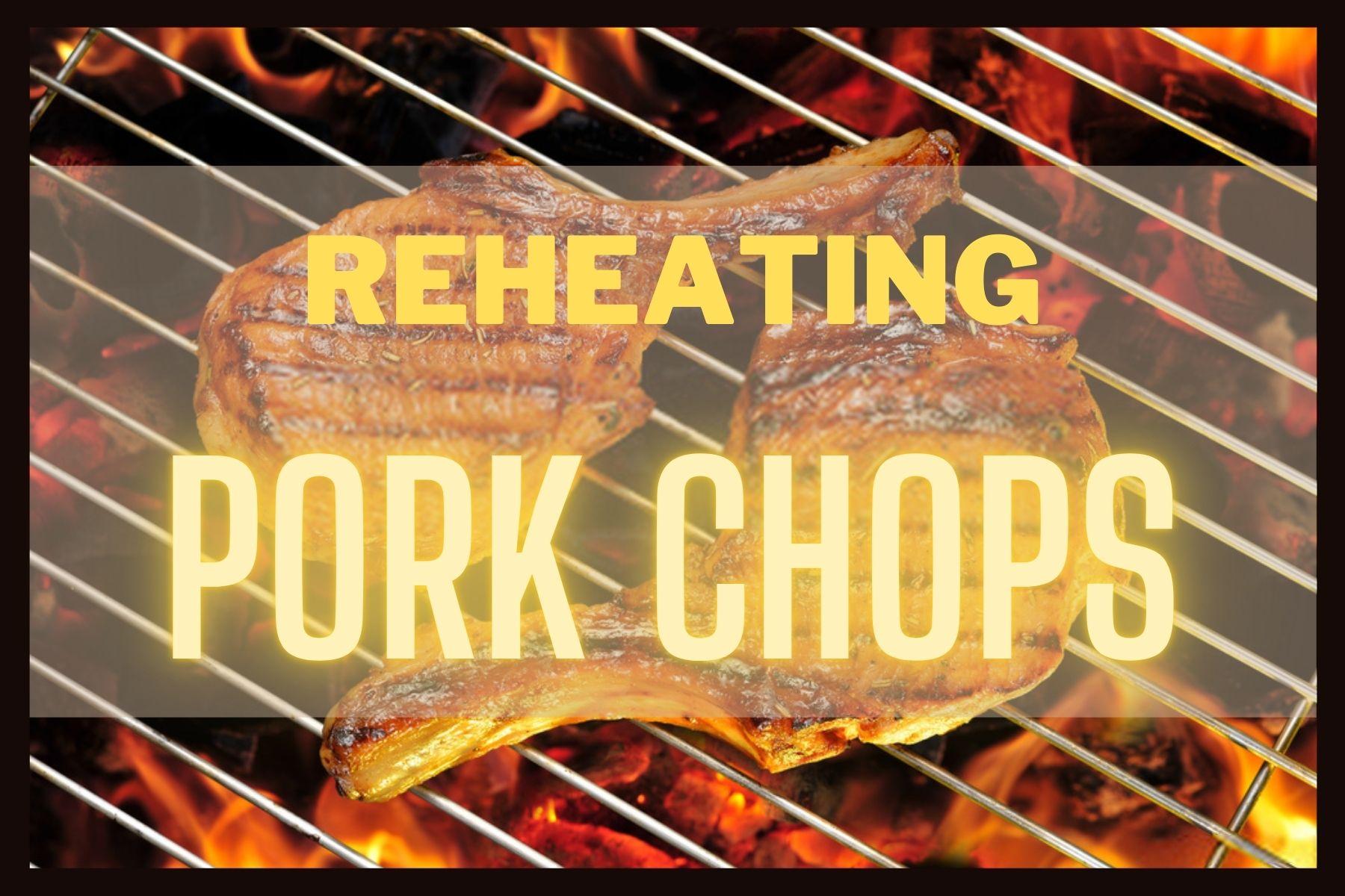 best way to reheat pork chops