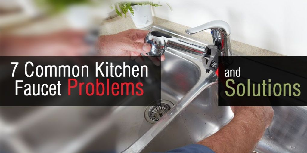 7 Common Kitchen Faucet Problems and Solutions