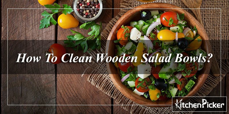 How To Clean Wooden Salad Bowls
