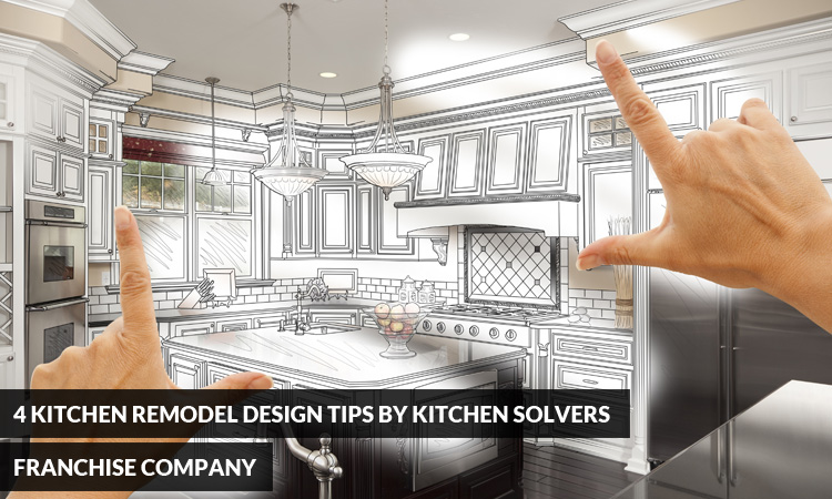 4 Kitchen Remodel Design Tips By Kitchen Solvers Franchise Company