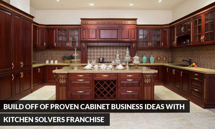 Build Off Of Proven Cabinet Business Ideas With Kitchen Solvers
