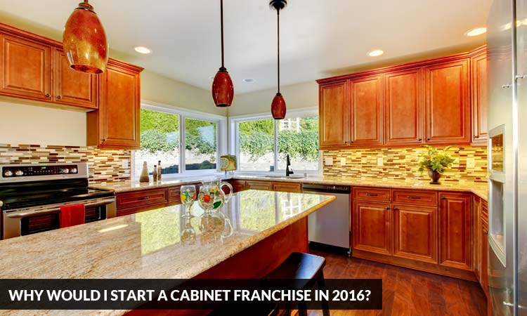 Why Would I Start A Cabinet Franchise In 2016? Kitchen Solvers