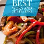 Best Woks and Stir Fry Pans for an Amazing Stir Fry