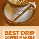 Best Drip Coffee Makers for the Perfect Cup