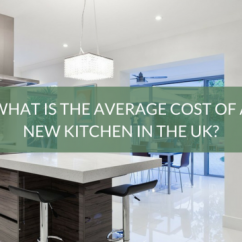 Cost Of A New Kitchen Gel Mats For What Is The Average In Uk Blog Kw