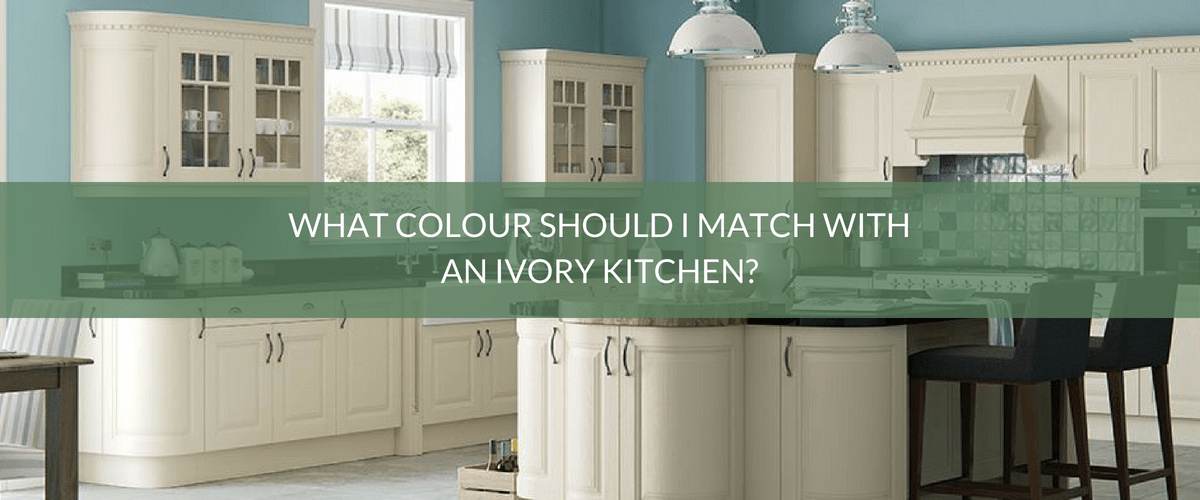 What Colour Should I Match With An Ivory Kitchen Kitchen Warehouse