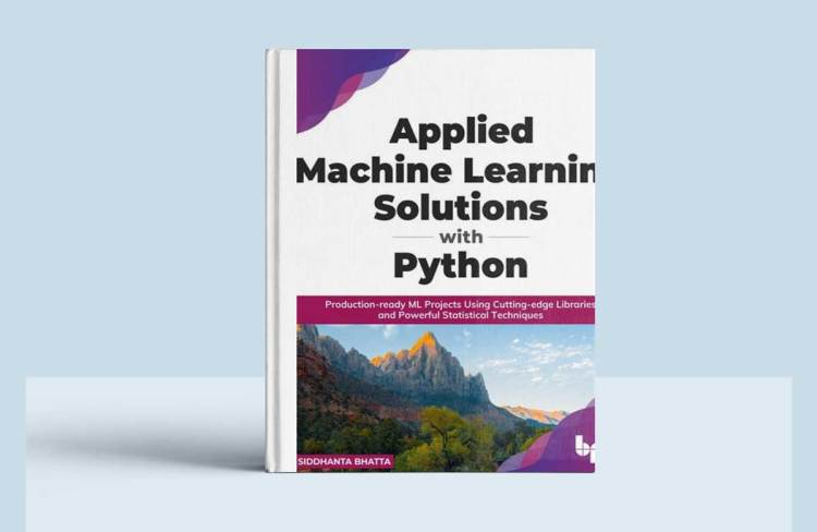 Applied Machine Learning Solutions with Python: Production-ready ML Projects Using Cutting-edge Libraries