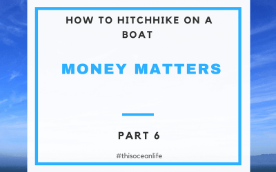 Boat Hitchhiking Part 6: Money Matters While Sailing