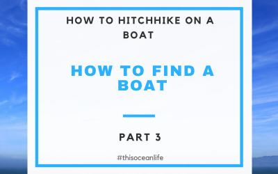 Boat Hitchhiking Part 3: How to Find a Boat