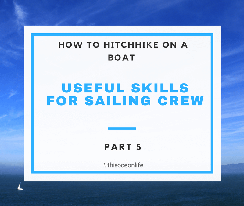 Boat Hitchhiking Part 5: Useful Skills for Sailing Crew