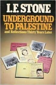Cover: Underground to Palestine by I.F. Stone (Forbidden Bookshelf)